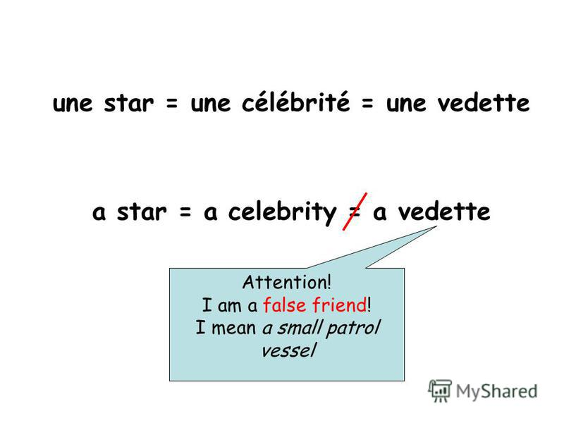 une star = une сélébrité = une vedette a star = a celebrity = a vedette Attention! I am a false friend! I mean a small patrol vessel
