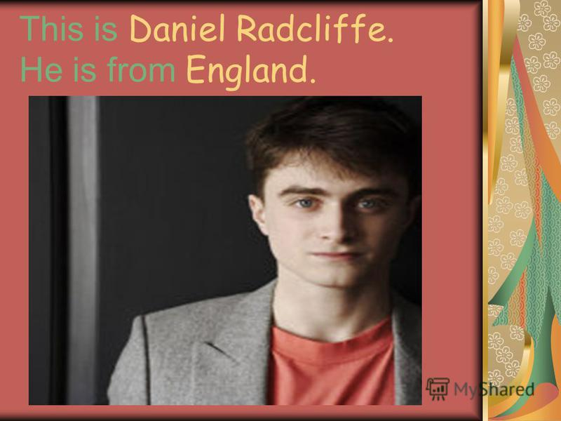 This is Daniel Radcliffe. He is from England.
