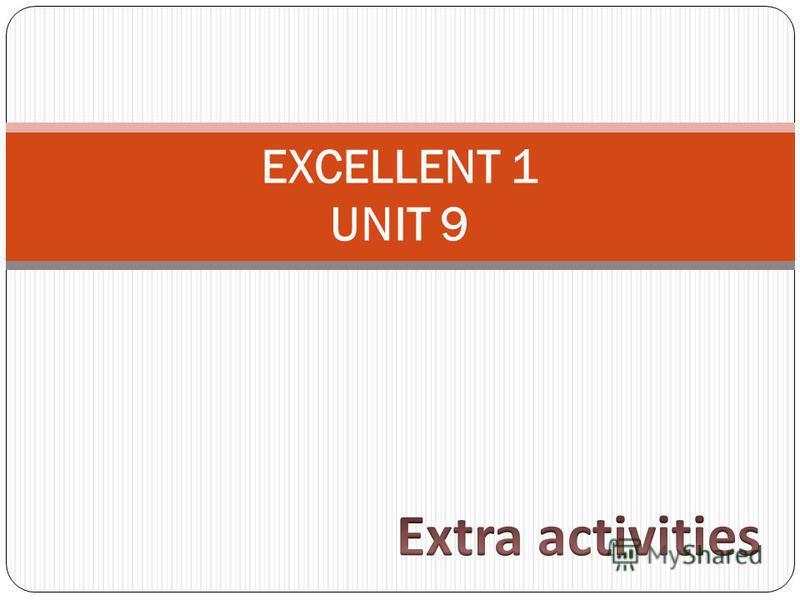 EXCELLENT 1 UNIT 9