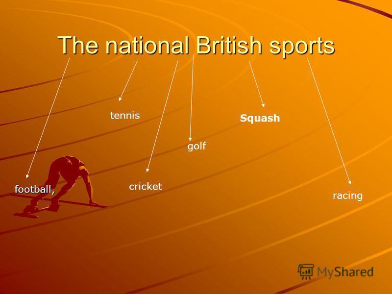 The national British sports football, golf tennis racing Squash cricket