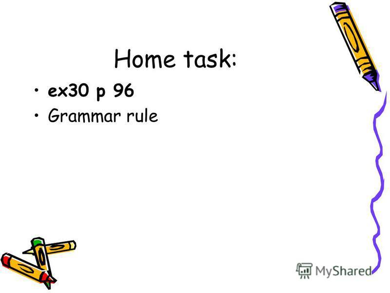 Home task: ex30 p 96 Grammar rule