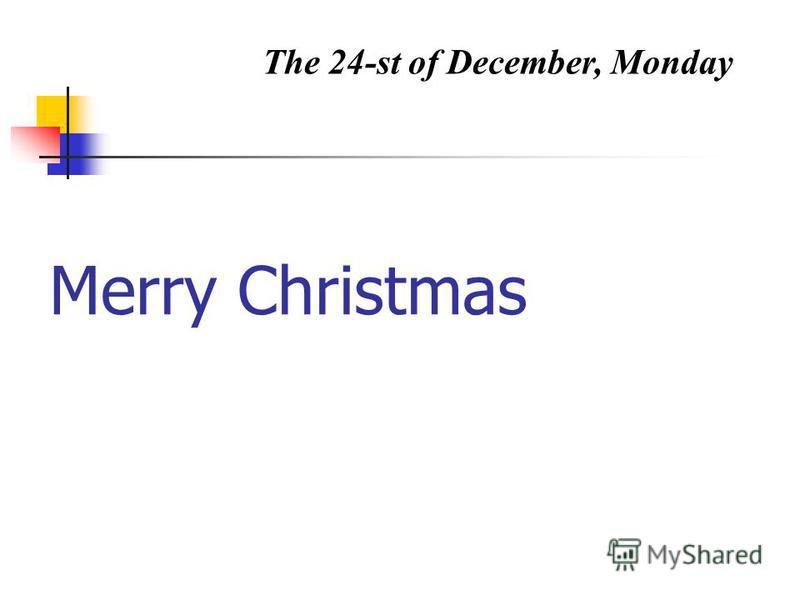 Merry Christmas The 24-st of December, Monday