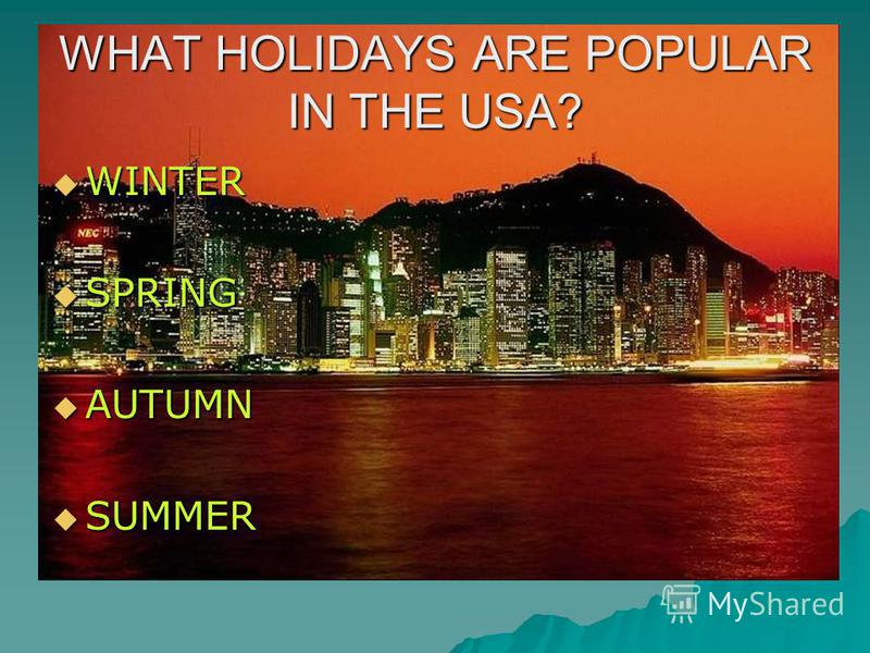 WHAT HOLIDAYS ARE POPULAR IN THE USA? WINTER WINTER SPRING SPRING AUTUMN AUTUMN SUMMER SUMMER