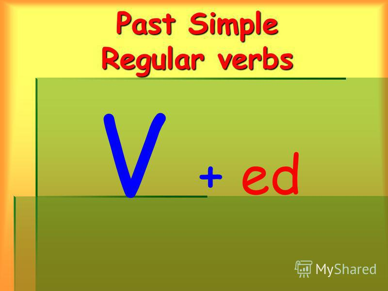 Past Simple Regular verbs V + ed