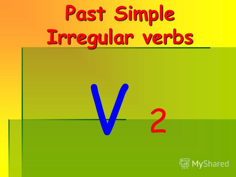 Past Simple Irregular verbs V 2