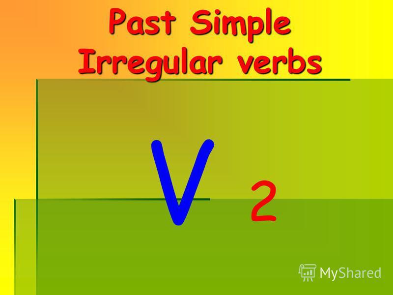 Past Simple Irregular verbs V 2