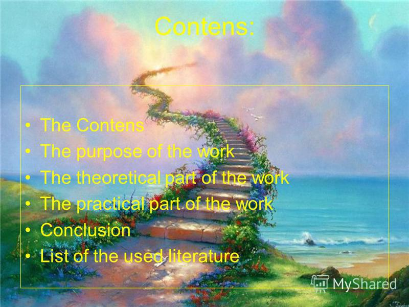 Contens: The Contens The purpose of the work The theoretical part of the work The practical part of the work Conclusion List of the used literature