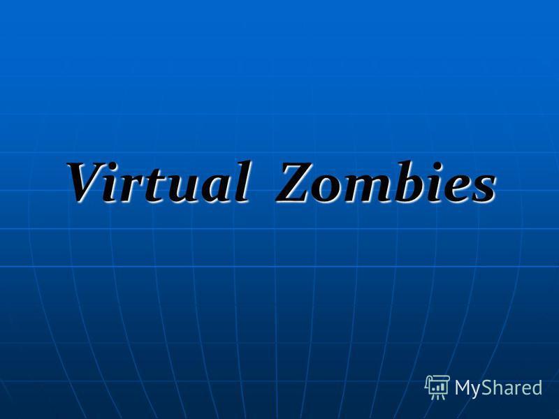 Virtual Zombies