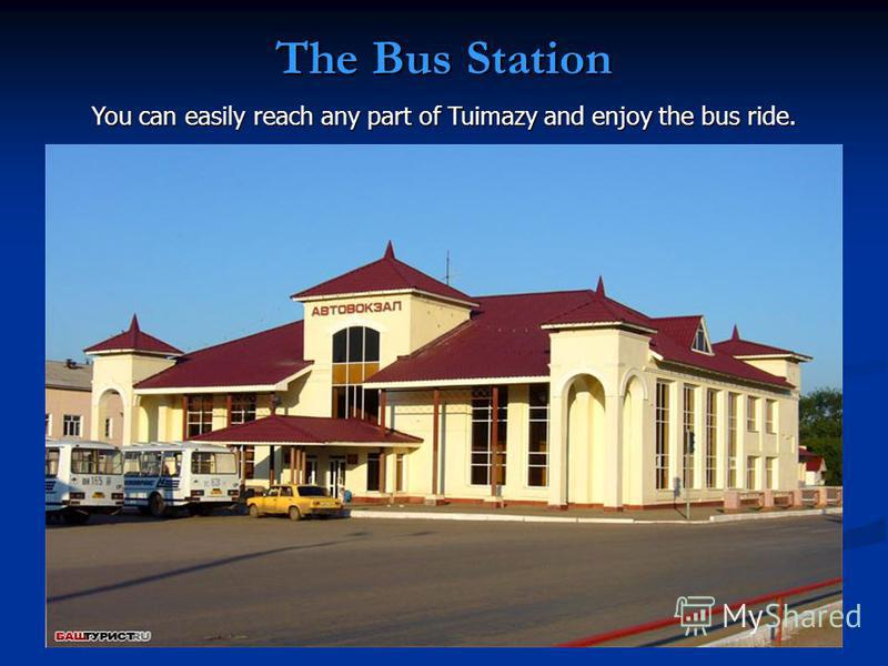 The Bus Station You can easily reach any part of Tuimazy and enjoy the bus ride.