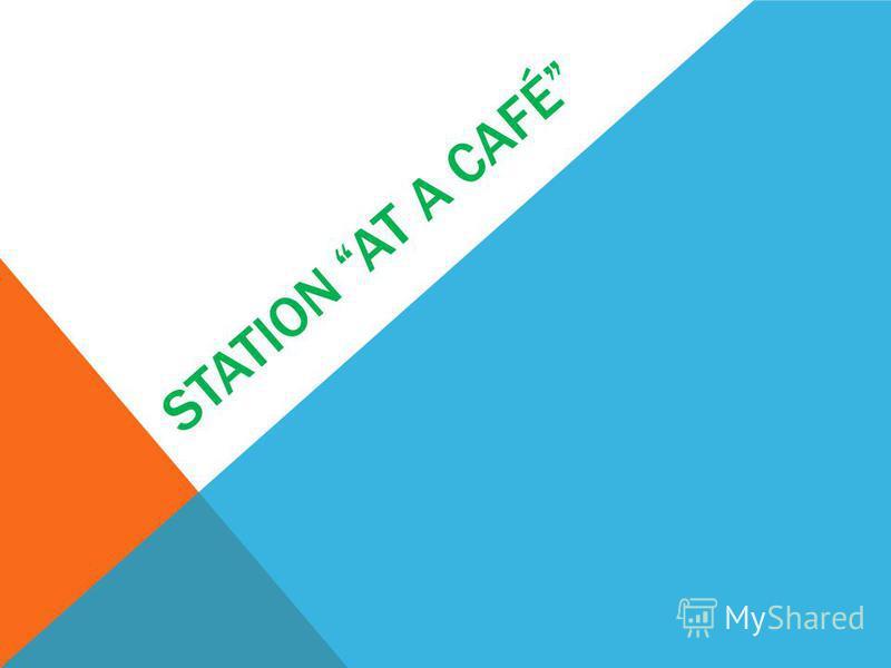 STATION AT A CAFÉ