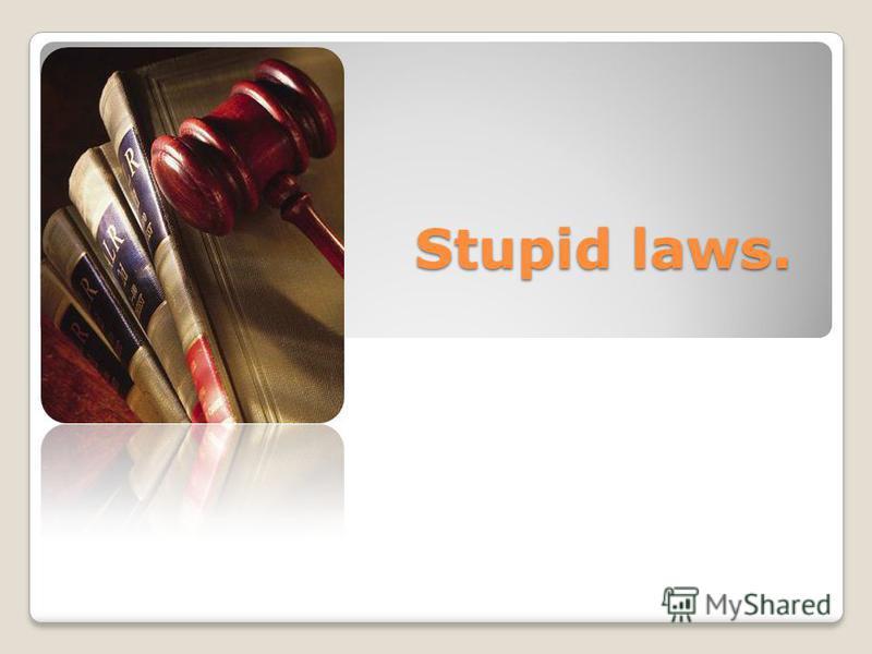 Stupid laws.