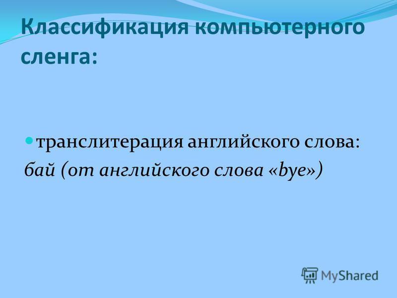 Классификация компьютерного сленга: транслитерация английского слова: бай (от английского слова «bye»)