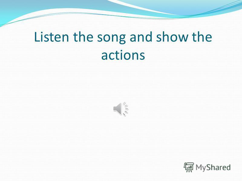 Listen the song and show the actions