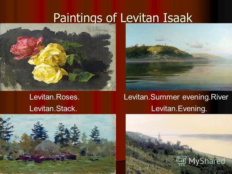 Paintings of Levitan Isaak Levitan.Roses. Levitan.Stack. Levitan.Summer evening.River Levitan.Evening.