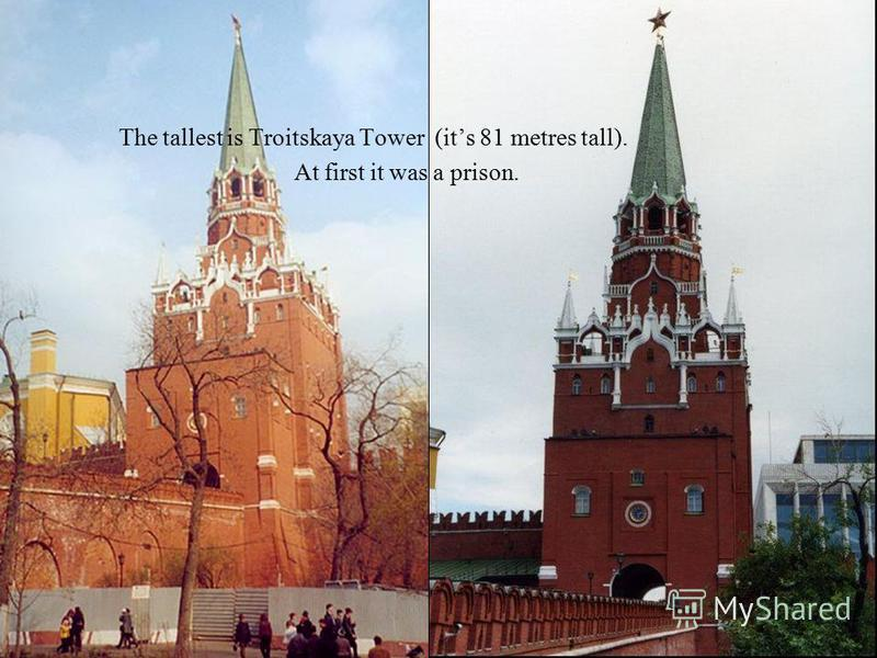 The tallest is Troitskaya Tower (its 81 metres tall). At first it was a prison.
