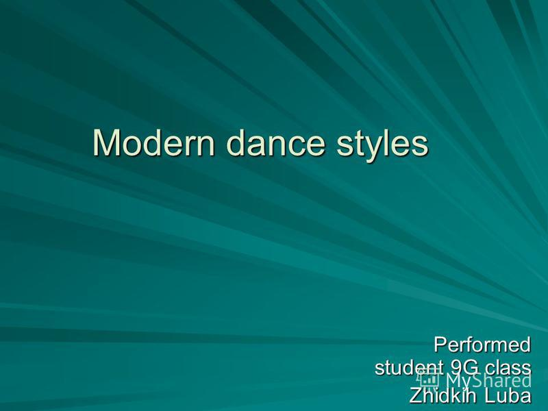 Modern dance styles Performed student 9G class Zhidkih Luba