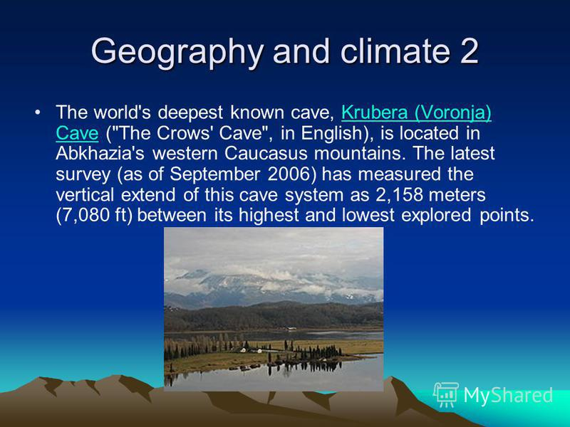 Geography and climate 2 The world's deepest known cave, Krubera (Voronja) Cave (