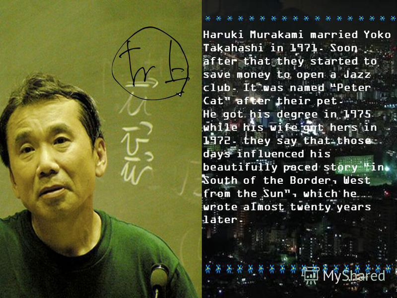 Company Logo www.themegallery.com Haruki Murakami married Yoko Takahashi in 1971. Soon after that they started to save money to open a Jazz club. It was named Peter Cat after their pet. He got his degree in 1975 while his wife got hers in 1972. they