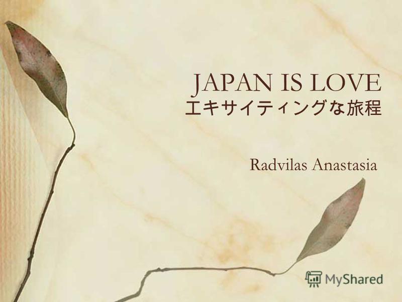 JAPAN IS LOVE Radvilas Anastasia