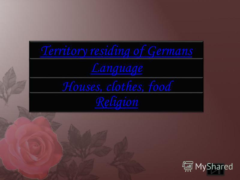Territory residing of Germans Language Houses, clothes, food Religion