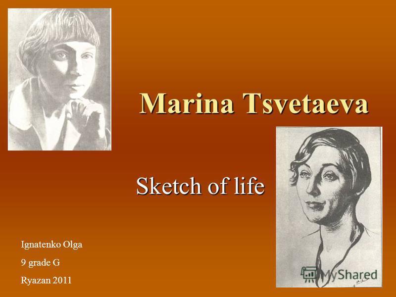 Marina Tsvetaeva Sketch of life Sketch of life Ignatenko Olga 9 grade G Ryazan 2011