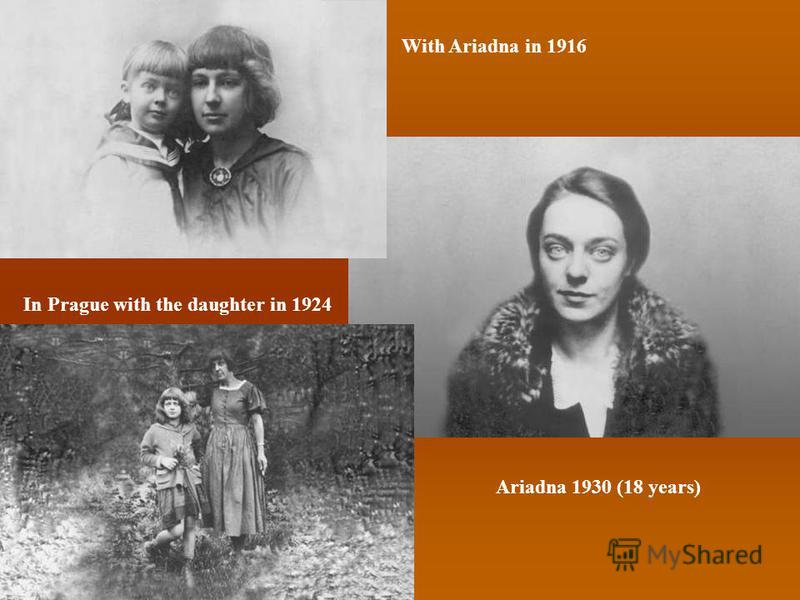 In Prague with the daughter in 1924 Ariadna 1930 (18 years) With Ariadna in 1916