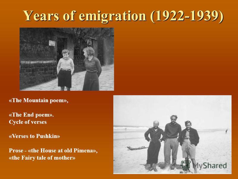 Years of emigration (1922-1939) «The Mountain poem», «The End poem». Cycle of verses «Verses to Pushkin» Prose - «the House at old Pimena», «the Fairy tale of mother»