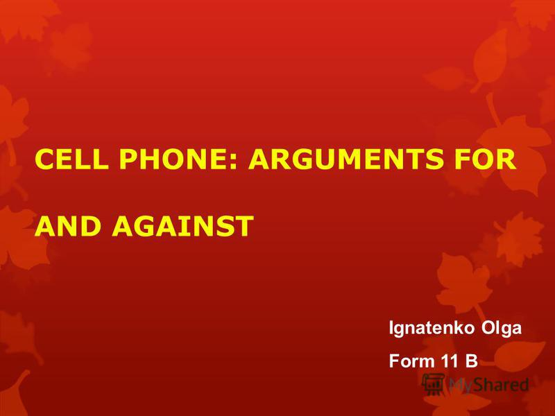 CELL PHONE: ARGUMENTS FOR AND AGAINST Ignatenko Olga Form 11 B