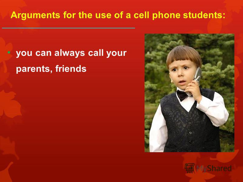 Arguments for the use of a cell phone students: you can always call your parents, friends