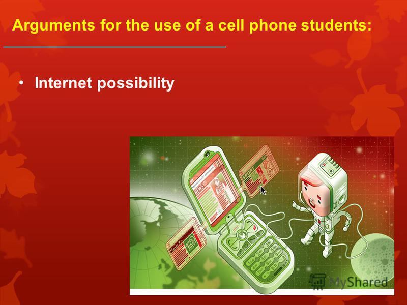 Internet possibility Arguments for the use of a cell phone students: