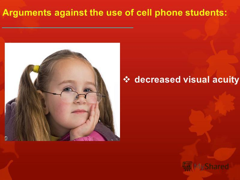 Arguments against the use of cell phone students: decreased visual acuity