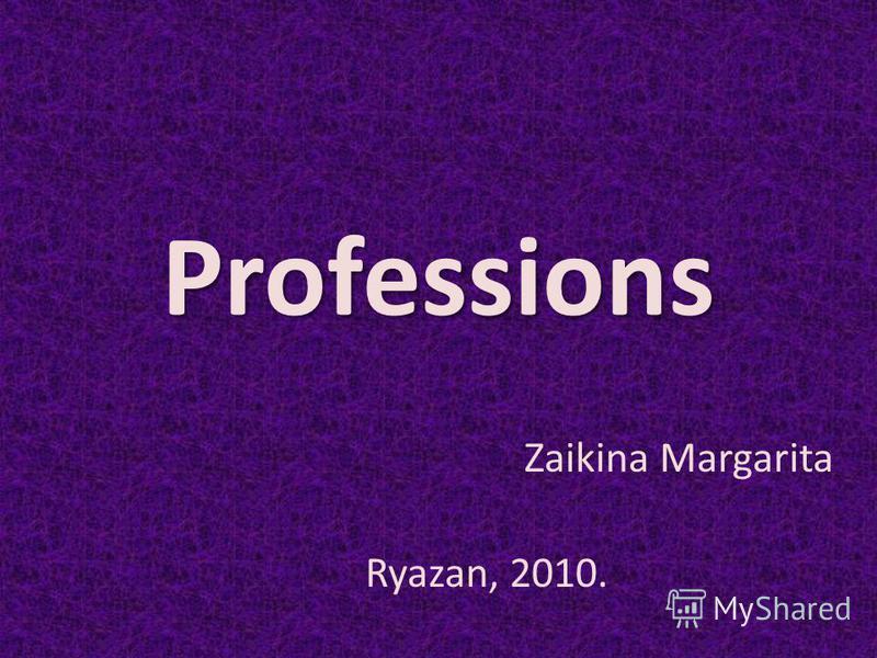 Professions Zaikina Margarita Ryazan, 2010.