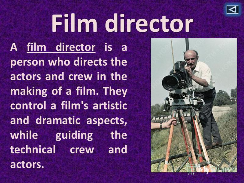 Film director A film director is a person who directs the actors and crew in the making of a film. They control a film's artistic and dramatic aspects, while guiding the technical crew and actors.