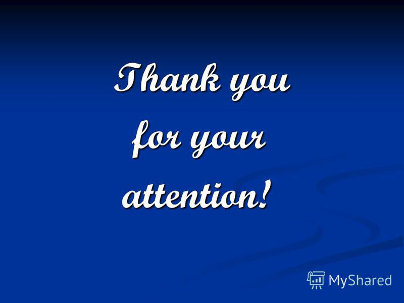 Thank you Thank you for your for your attention! attention!