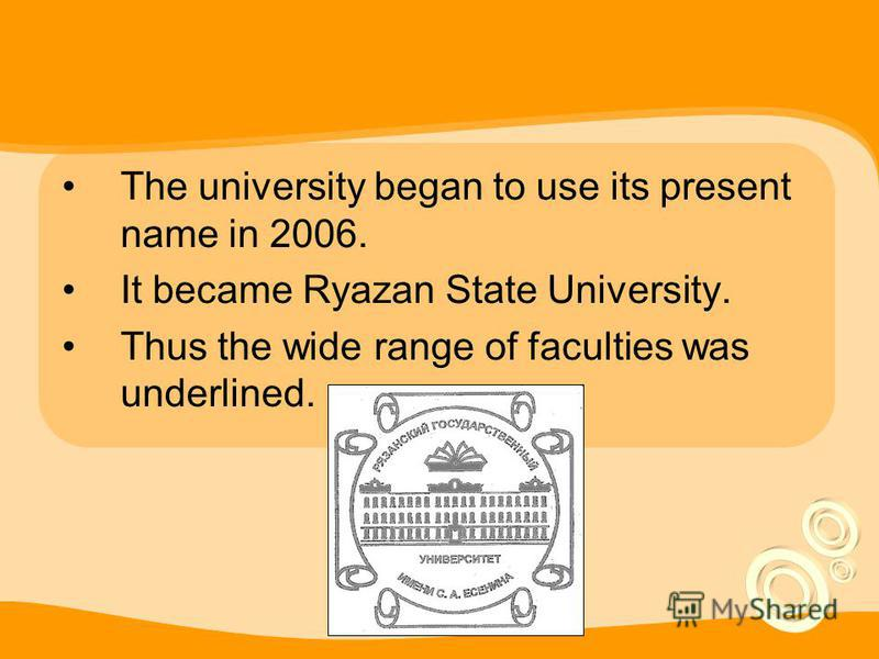 The university began to use its present name in 2006. It became Ryazan State University. Thus the wide range of faculties was underlined.