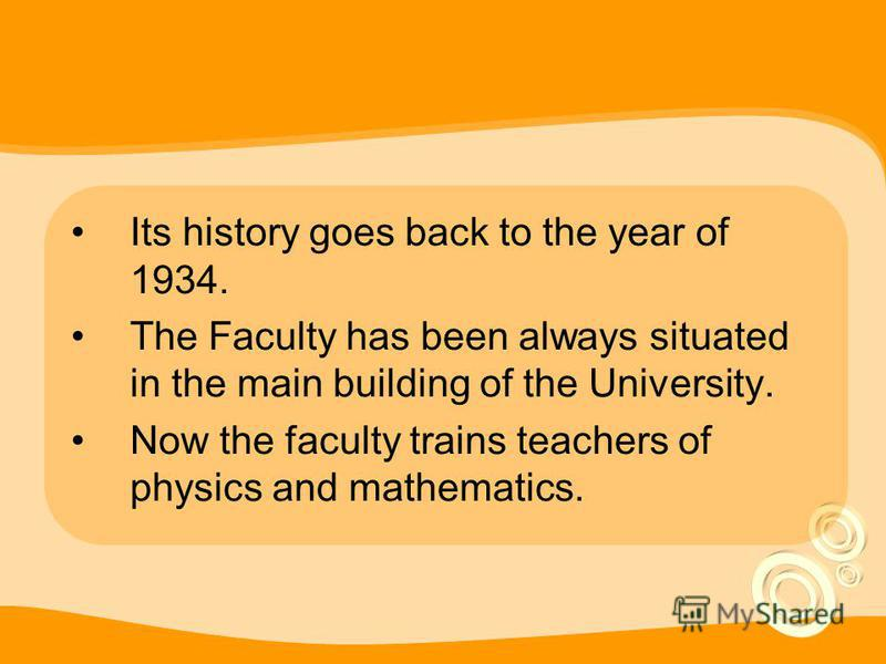 Its history goes back to the year of 1934. The Faculty has been always situated in the main building of the University. Now the faculty trains teachers of physics and mathematics.