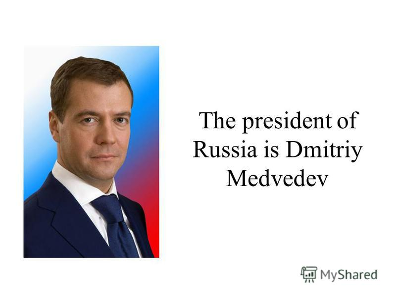 The president of Russia is Dmitriy Medvedev