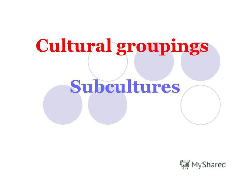 Cultural groupings Subcultures