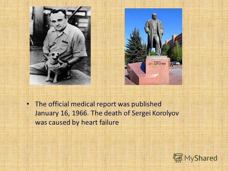 The official medical report was published January 16, 1966. The death of Sergei Korolyov was caused by heart failure