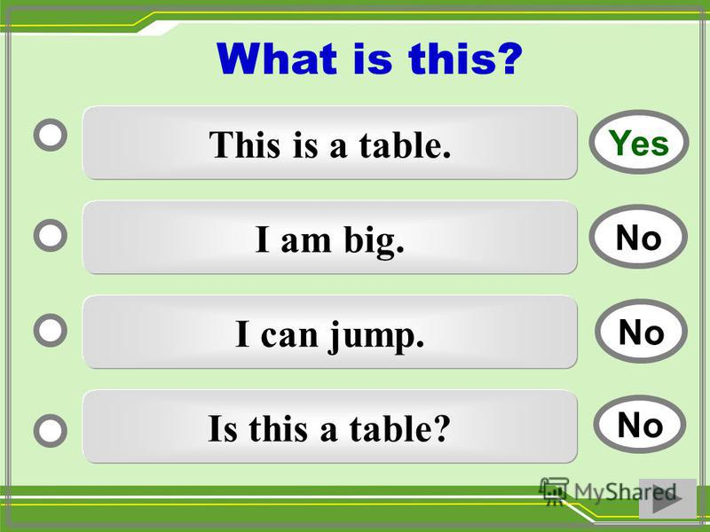 This is a table. I am big. I can jump. Is this a table? No Yes No What is this?