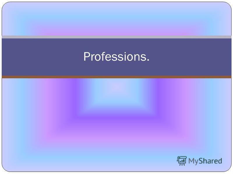 Professions.