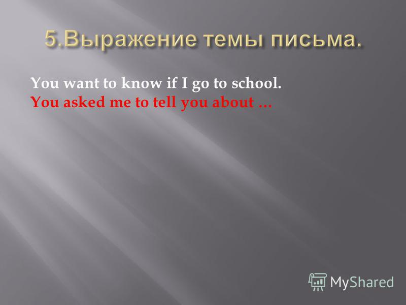 You want to know if I go to school. You asked me to tell you about …