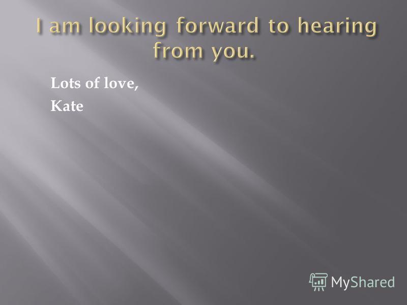 Lots of love, Kate