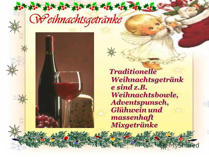 Weihnachtsgetränke Traditionelle Weihnachtsgetränk e sind z.B. Weihnachtsbowle, Adventspunsch, Glühwein und massenhaft Mixgetränke