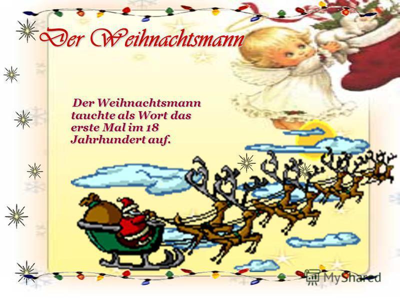 Der Weihnachtsmann Der Weihnachtsmann tauchte als Wort das erste Mal im 18 Jahrhundert auf.