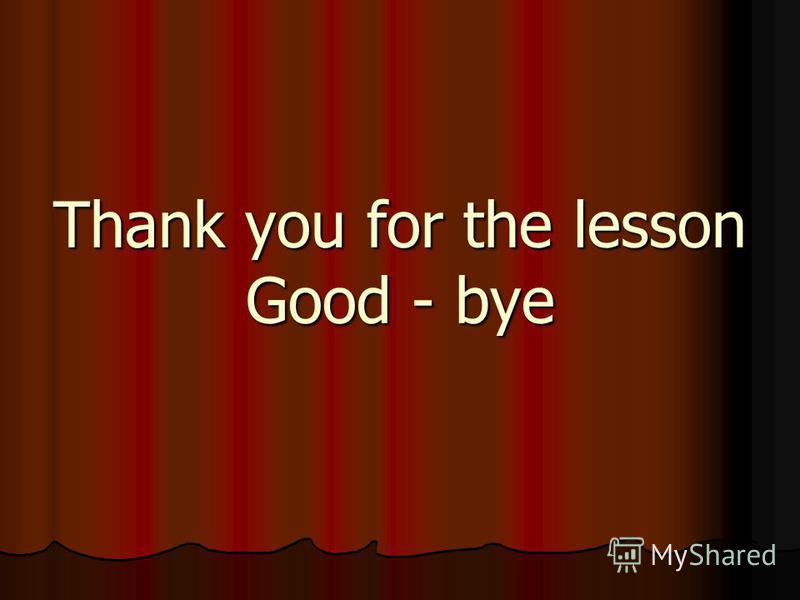 Thank you for the lesson Good - bye