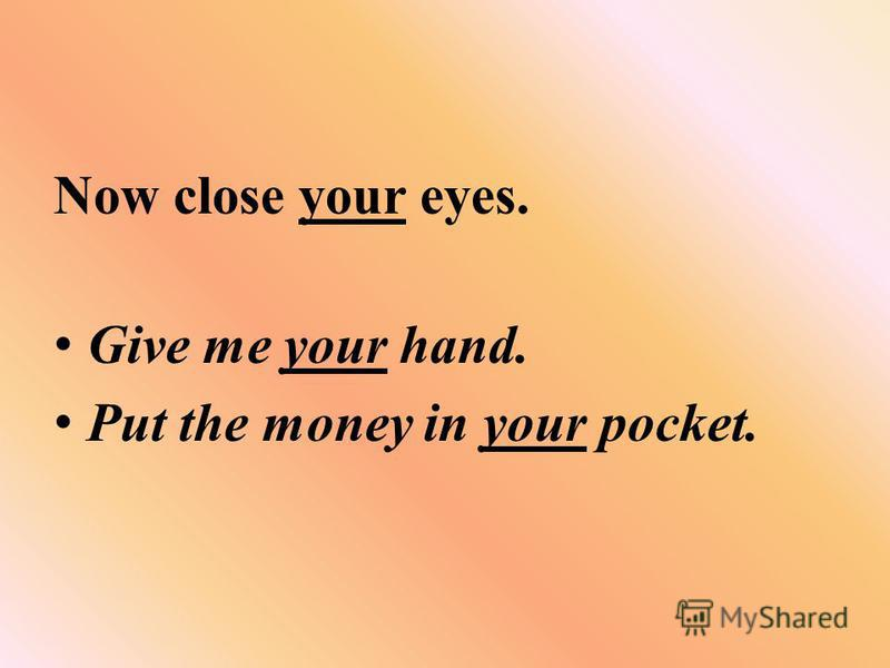 Now close your eyes. Give me your hand. Put the money in your pocket.