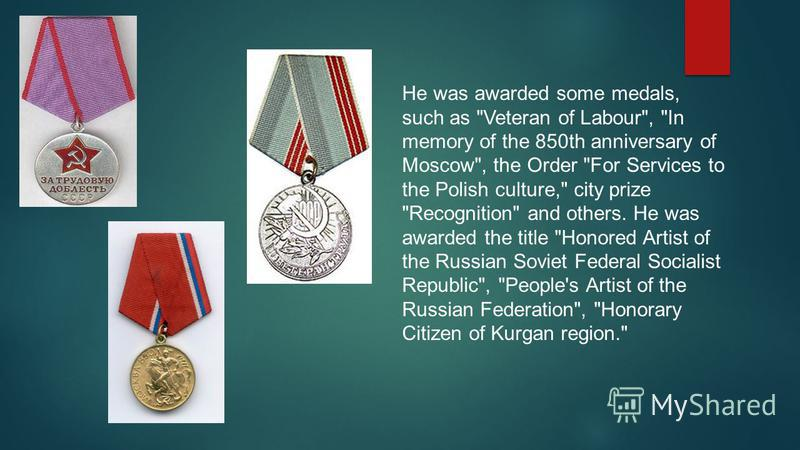 He was awarded some medals, such as