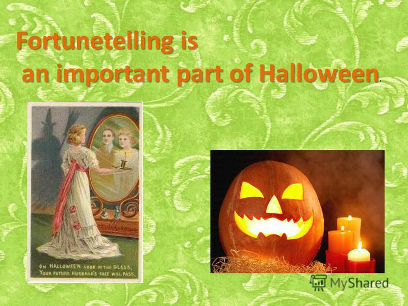 Fortunetelling is an important part of Halloween an important part of Halloween.