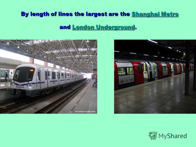 By length of lines the largest are the Shanghai Metro and London Underground. Shanghai MetroLondon UndergroundShanghai MetroLondon Underground